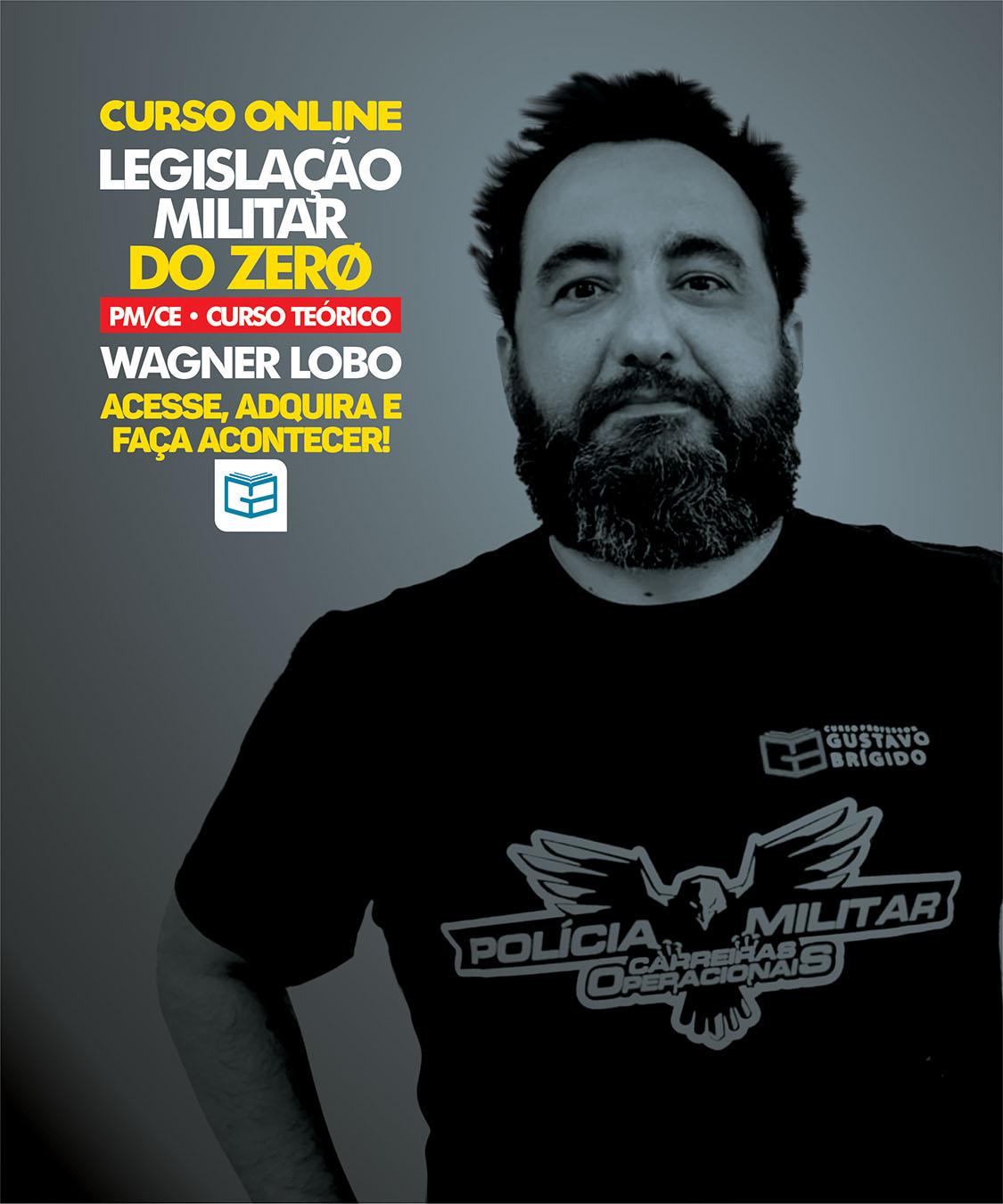 Legislação Militar do Zero - Professor Wagner Lobo