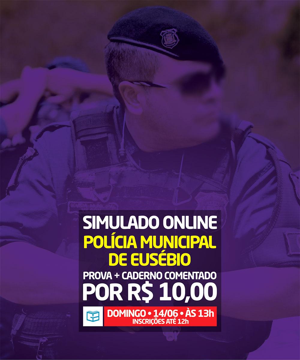 10° SIMULADO ONLINE POLÍCIA MUNICIPAL DE EUSÉBIO - EM PDF