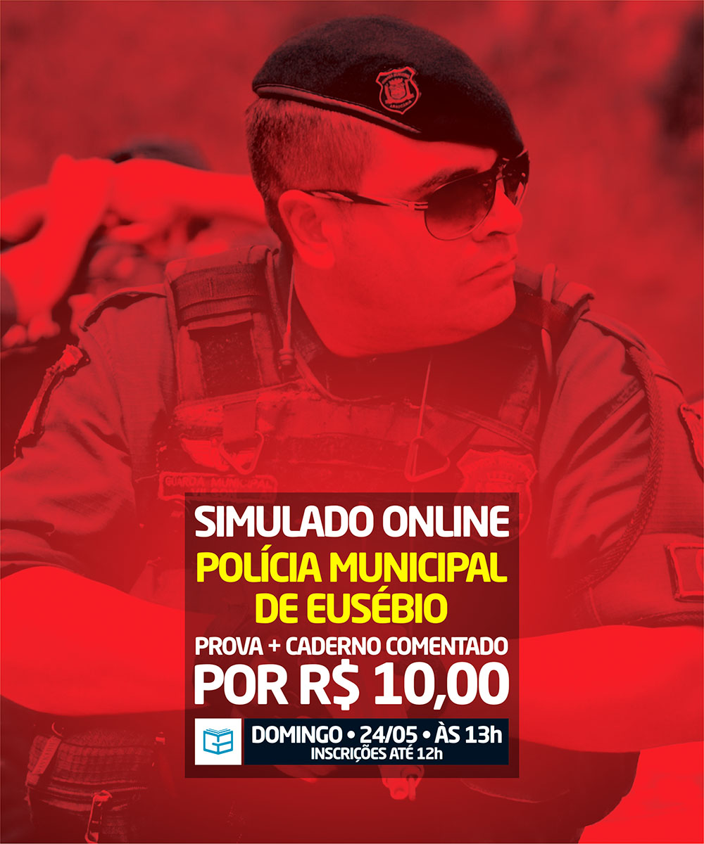 7° SIMULADO ONLINE POLÍCIA MUNICIPAL DE EUSÉBIO - EM PDF