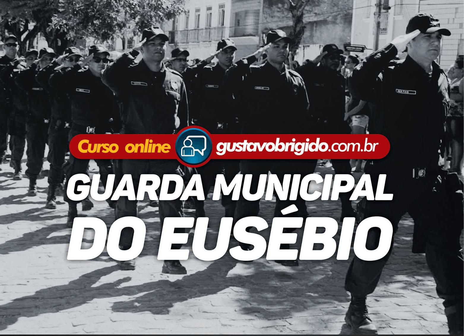 GME - CURSO COMPLETO PARA A GUARDA MUNICIPAL DE EUSÉBIO