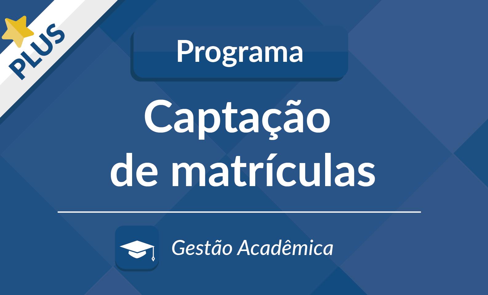 Programa Captação de Matrículas (PLUS)